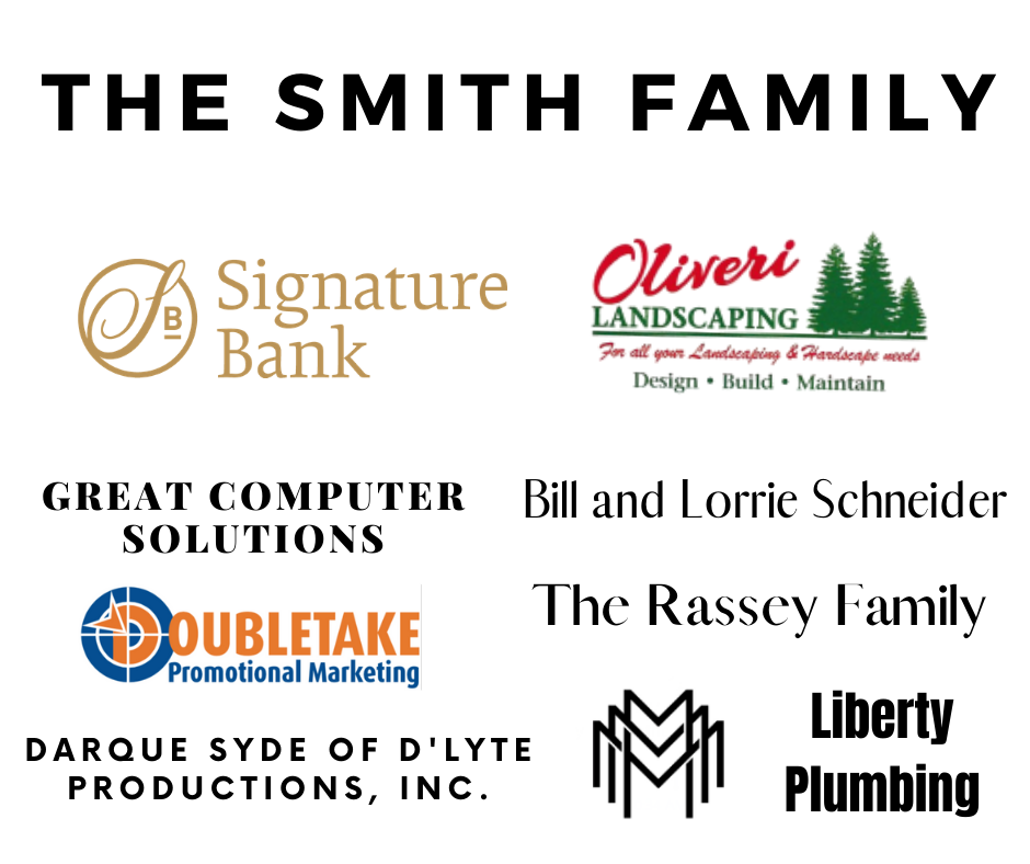 The Smith Family, Signature Bank, Oliveri Landscaping, MMM, The Rassey Family, Bill and Lorie Schneider, Liberty Plumbing, Great Computer Solutions, Darque Syde of D'Lyte Productions, DoubleTake